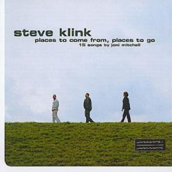 Places to come from ,Places to go. CD played by the Steve Klink Trio featuring Steve's arrangement of Joni Mitchell songs